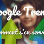 Google Trends : comment s'en servir ?
